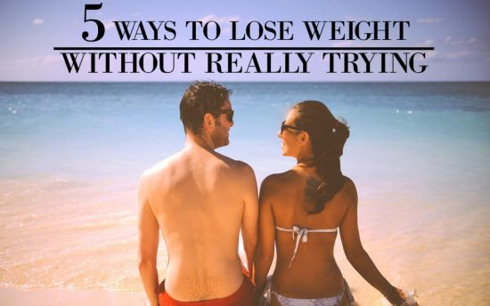 5 ways to lose weight without really trying 2